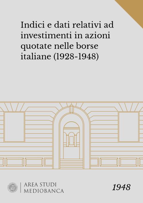 Immagine copertina - Indici e dati relativi ad investimenti in azioni quotate nelle borse italiane (1928-1948)
