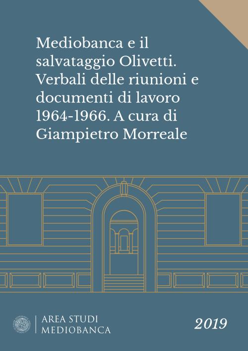 Immagine copertina - Mediobanca e il salvataggio Olivetti. Verbali delle riunioni e documenti di lavoro 1964-1966. A cura di Giampietro Morreale