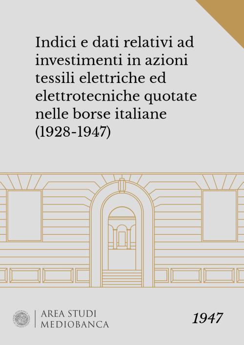 Immagine copertina - Indici e dati relativi ad investimenti in azioni tessili elettriche ed elettrotecniche quotate nelle borse italiane (1928-1947)